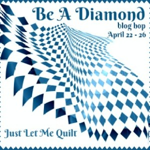 Be A Diamond blog hop with Just Let Me Quilt