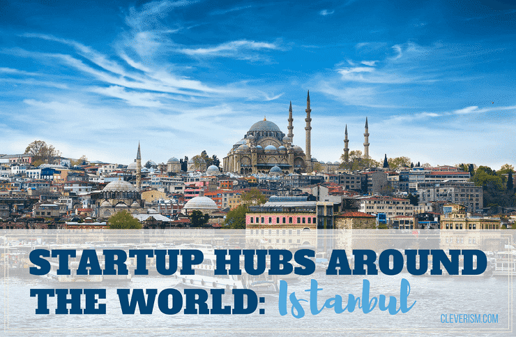 Startup Hubs Around the World: Istanbul