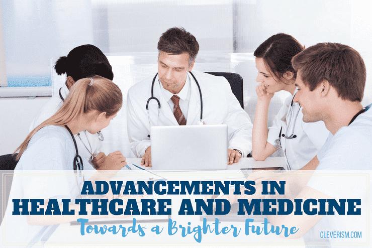 Advancements in Healthcare and Medicine | Towards a Brighter Future