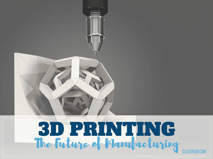 3D Printing   The Future of Manufacturing