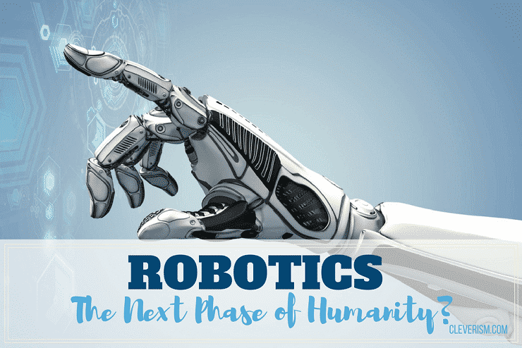 Robotics | The Next Phase of Humanity?
