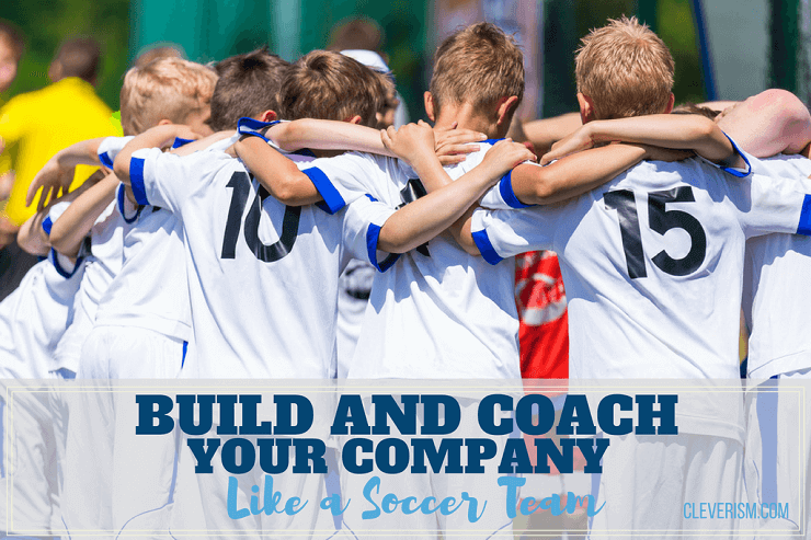 Build and Coach Your Company Like a Soccer Team