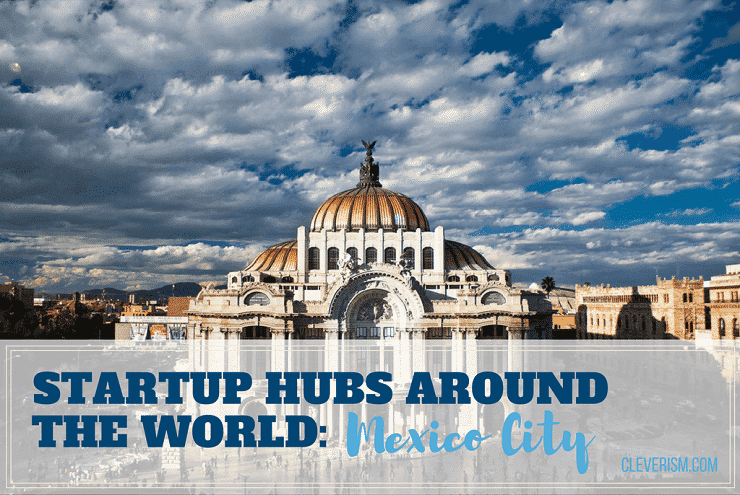 Startup Hubs Around the World: Mexico City
