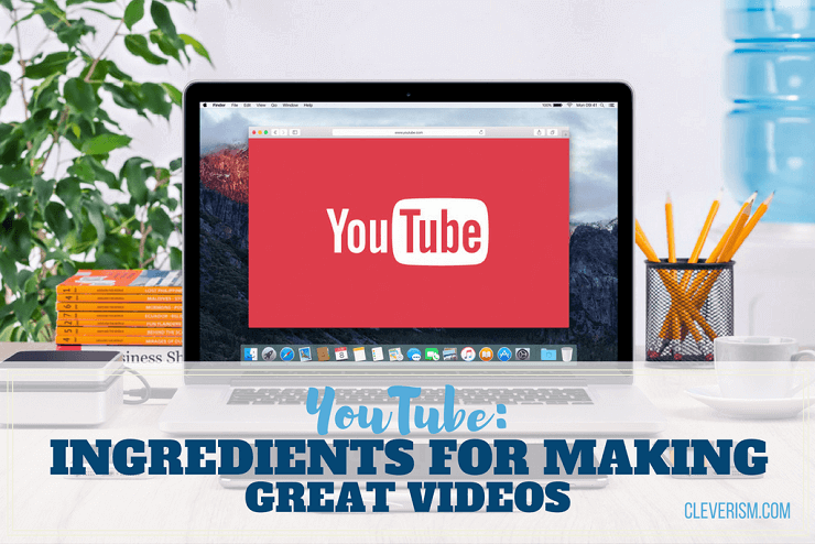 YouTube: Ingredients for Making Great Videos