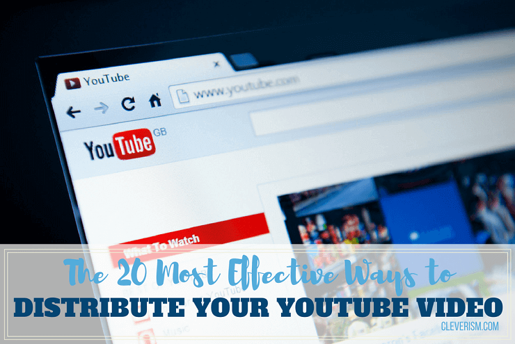 The 20 Most Effective Ways to Distribute Your YouTube Video