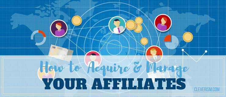 How to Acquire and Manage Your Affiliates
