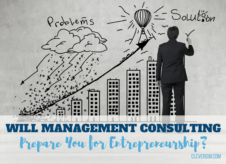 Will Management Consulting Prepare You for Entrepreneurship?
