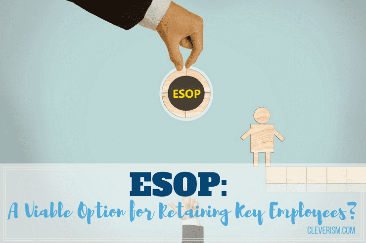 ESOP: A Viable Option for Retaining Key Employees?