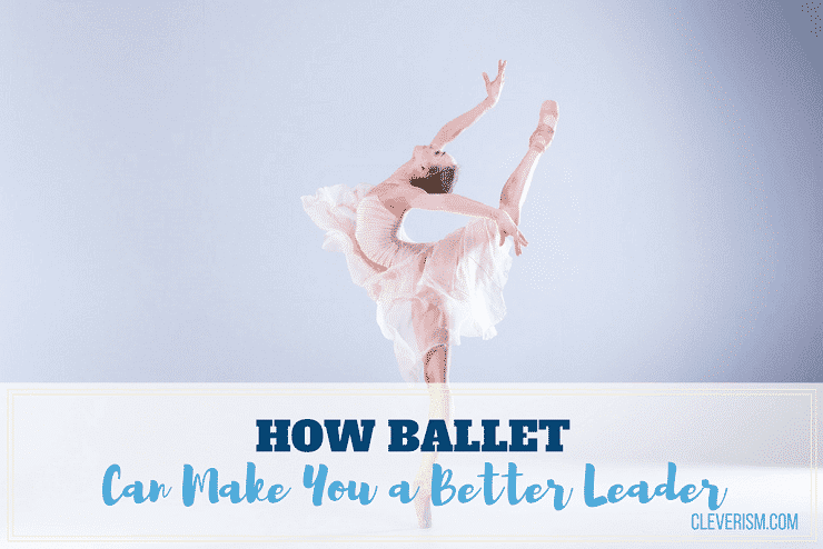 How Ballet Can Make You a Better Leader