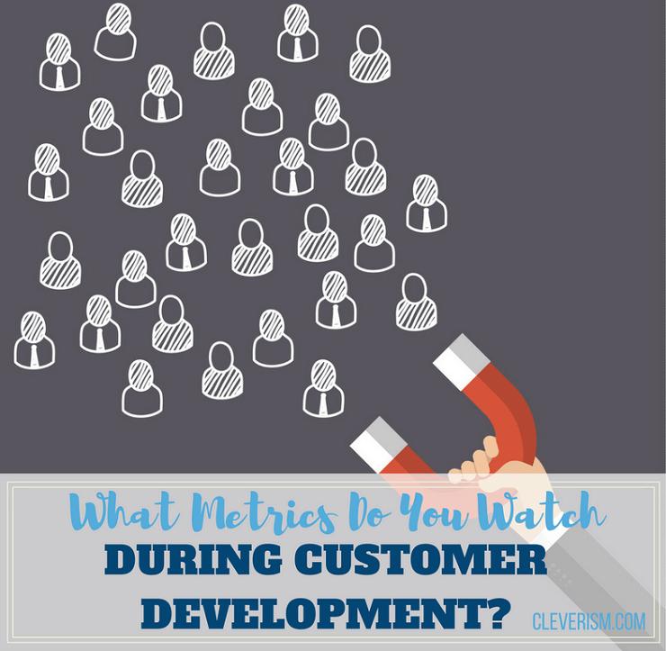 What Metrics Do You Watch During Customer Development?