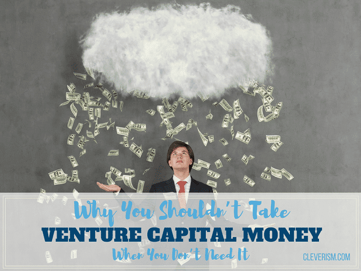 Why You Shouldn't Take Venture Capital Money When You Don't Need It