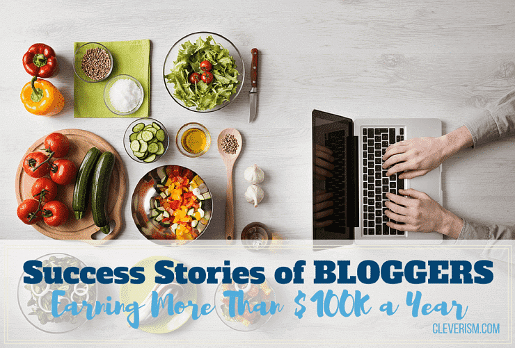 Success Stories of Bloggers Earning More Than $100K a Year