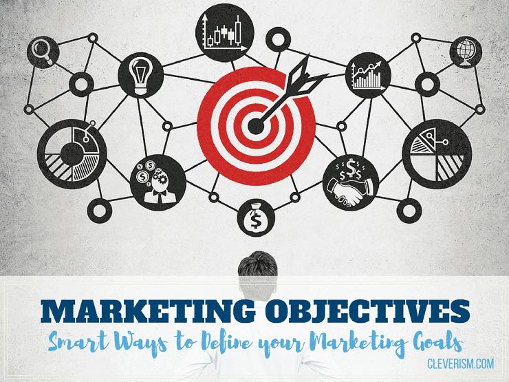 Marketing Objectives: Smart Ways to Define your Marketing Goals
