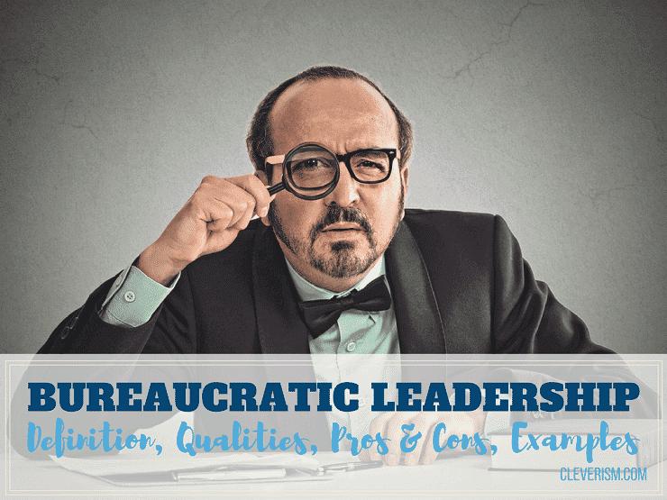 Bureaucratic Leadership Guide: Definition, Qualities, Pros & Cons, Examples