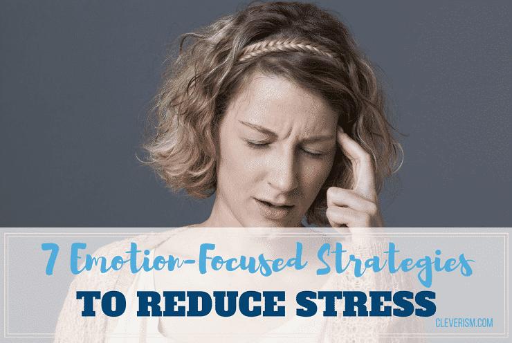 7 Emotion-Focused Strategies to Reduce Stress