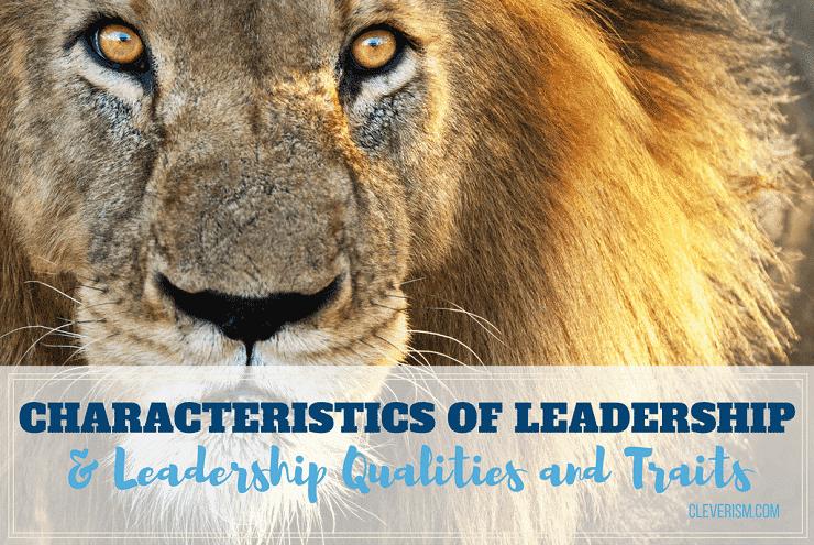 Characteristics of Leadership & Leadership Qualities and Traits