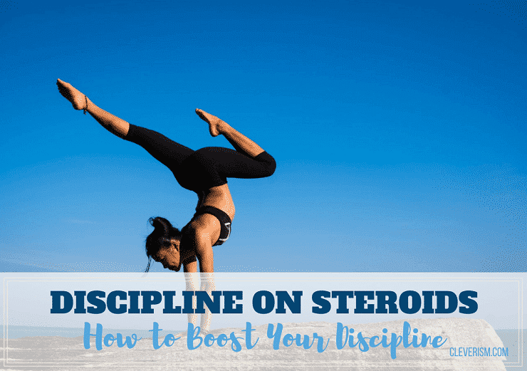 Discipline on Steroids: How to Boost Your Discipline