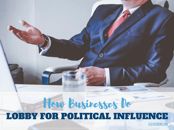 How Businesses Do Lobby for Political Influence
