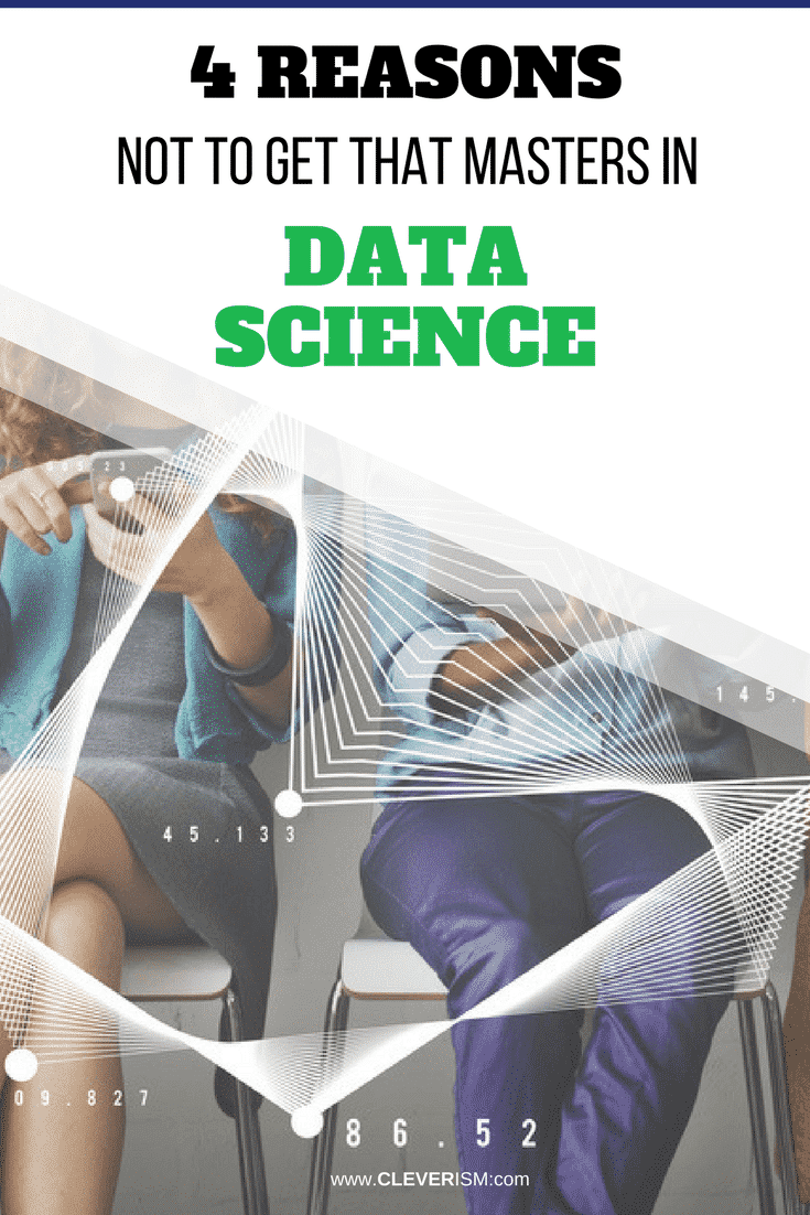 4 Reasons Not To Get That Masters in Data Science - #DataScience #MastersInDataScience #Cleverism