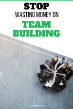 Stop Wasting Money on Team Building