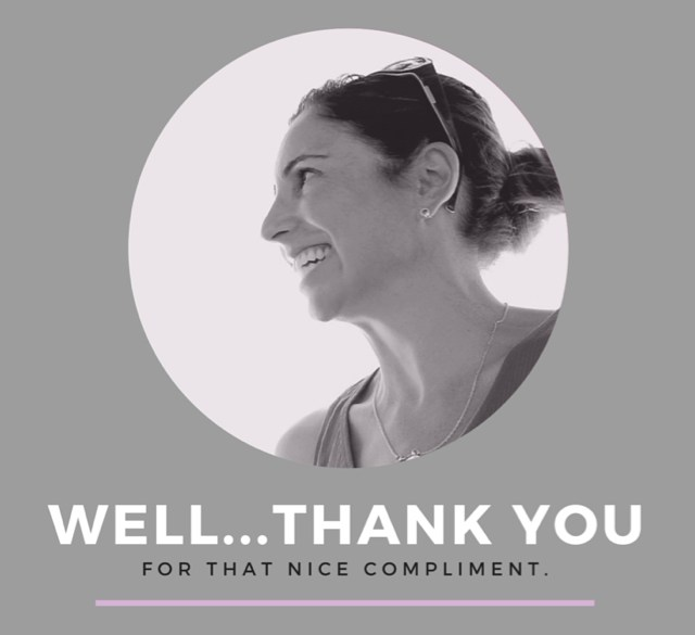 How to Accept a Compliment...Gracefully.