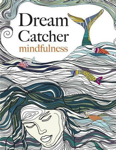 Dream Catcher: mindfulness: A beautiful, stress-reducing colouring book to clear your mind & help you find peace