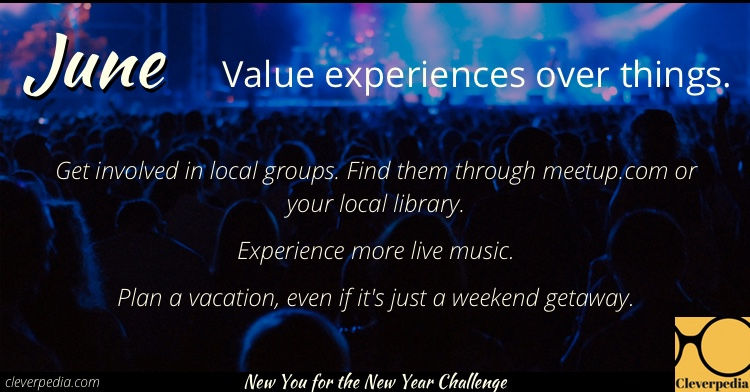 June's goal: Value experiences over things. (New You for the New Year Challenge from Cleverpedia)