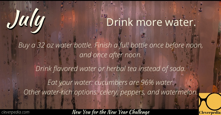 July's goal: Drink more water! (New You for the New Year Challenge from Cleverpedia)