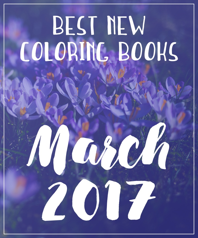 Hottest new coloring book releases in March 2017! It was a great month for coloring books!