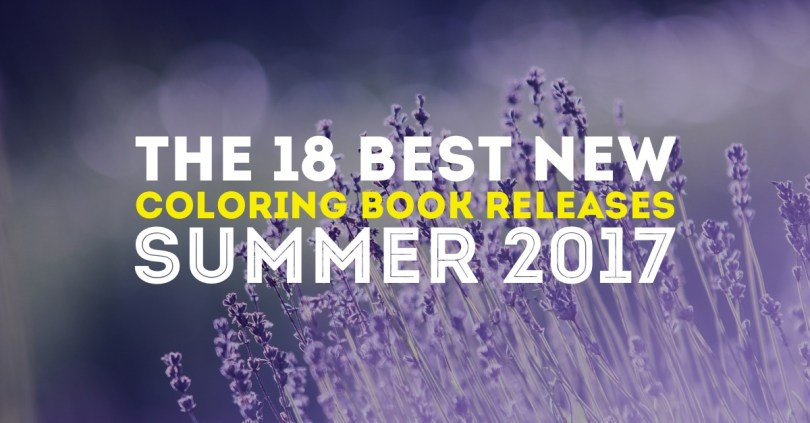 Hottest new coloring book releases in summer 2017! You know I'm excited about Hanna Karlzon's latest book, the Downton Abbey book, and Vera Bradley's line of coloring books!
