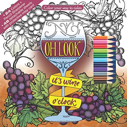 Oh Look It's Wine O'Clock Adult Coloring Book Set With 24 Colored Pencils and Pencil Sharpener