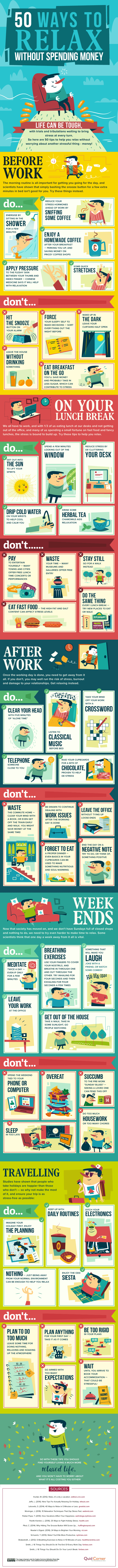 50 Ways to Relax without Spending Money. This enormous infographic is a guide to the do's and don'ts of living a more relaxing and stress-free life -- WITHOUT breaking the bank!