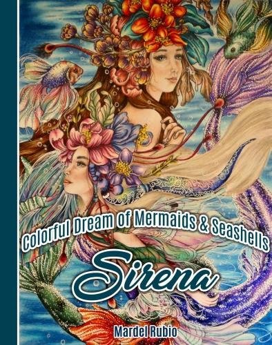 Sirena: Colorful Dream of Mermaids and Seashells Artist Edition Adult Coloring Book by Mardel Rubio