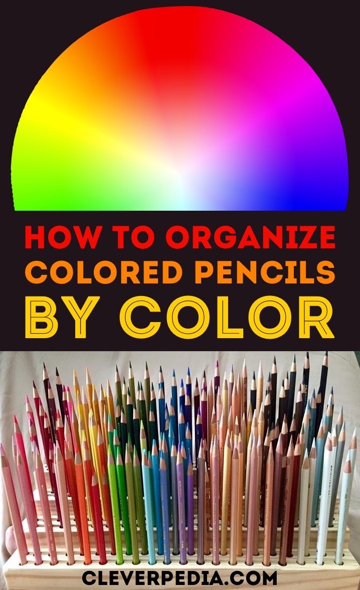 Learn How To Organize Your Colored Pencils By Color Order On Cleverpedia Includes Charts