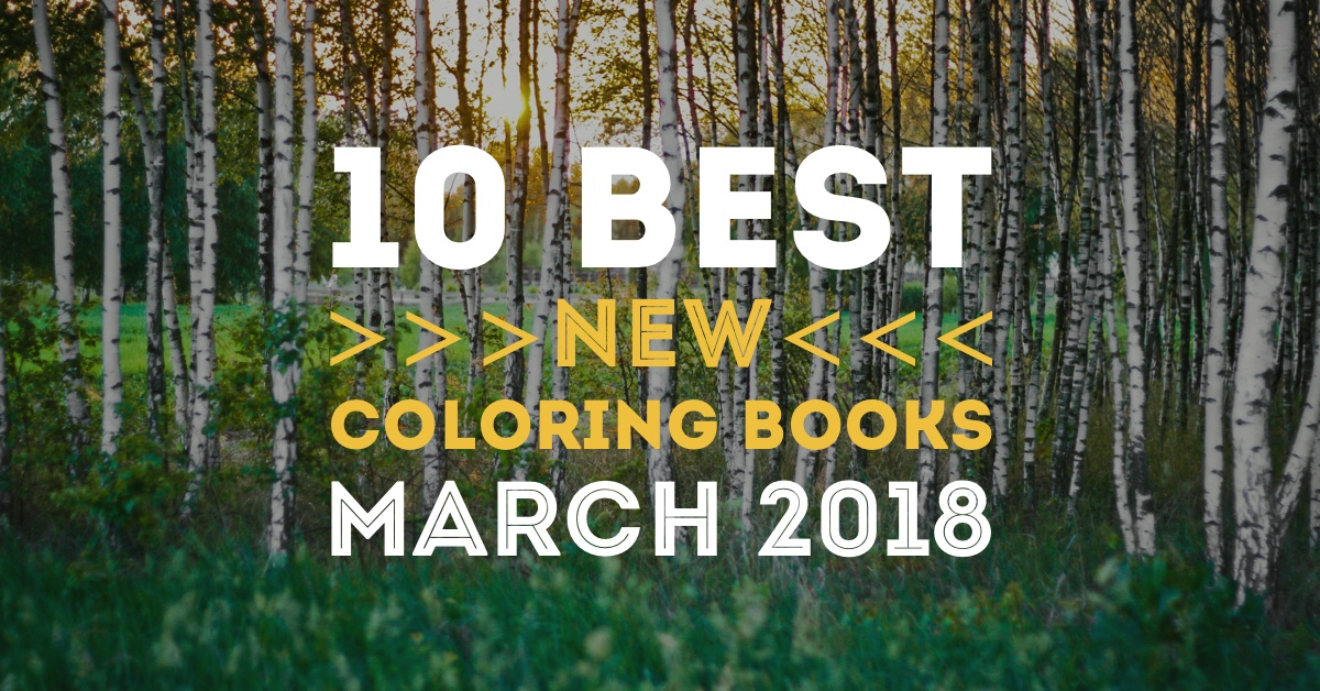 Hottest New Coloring Books March 2018 Roundup