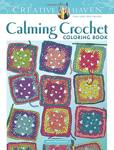 Creative Haven Calming Crochet Coloring Book By Jessica Mazurkiewicz