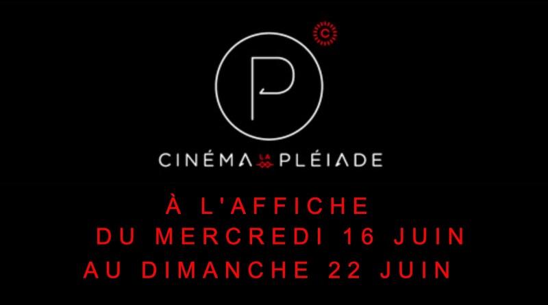 16 AU 22 JUIN : Au cinéma La Pléiade