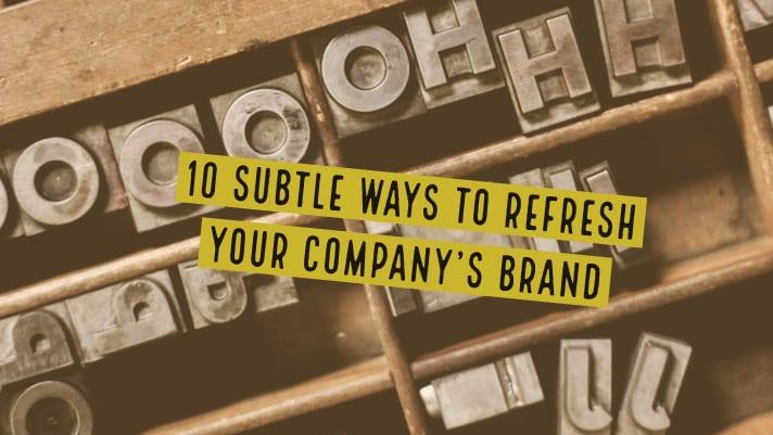 10 subtle ways to refresh your brand