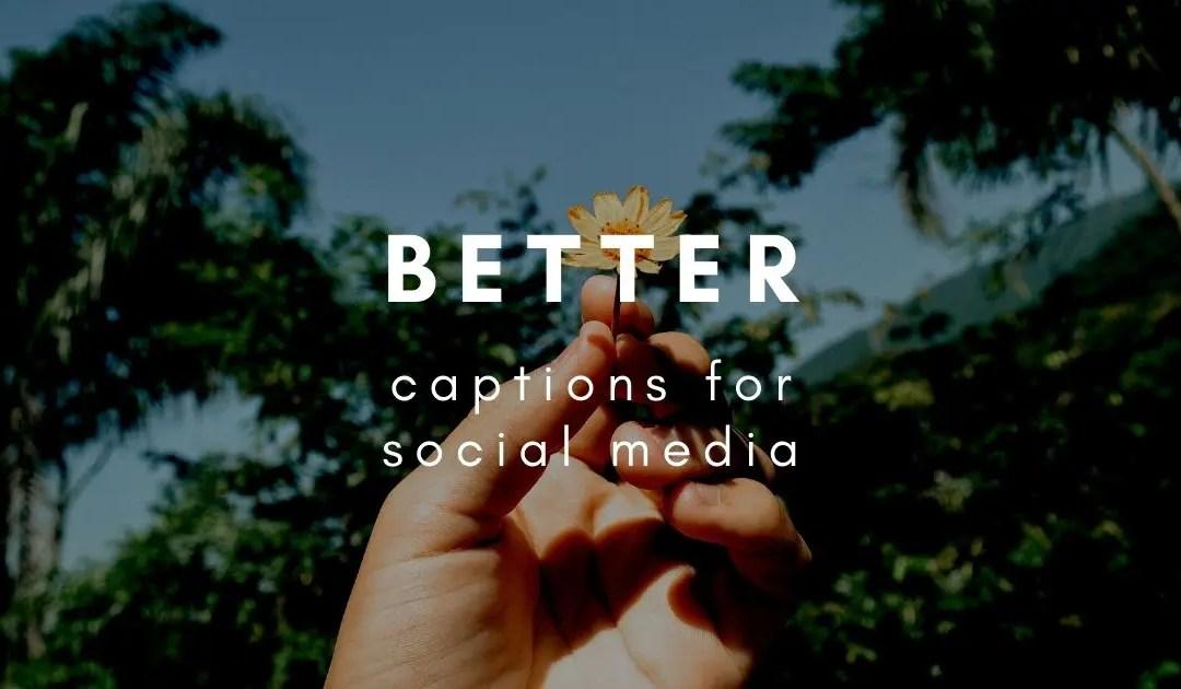 How do I write better captions for social media?
