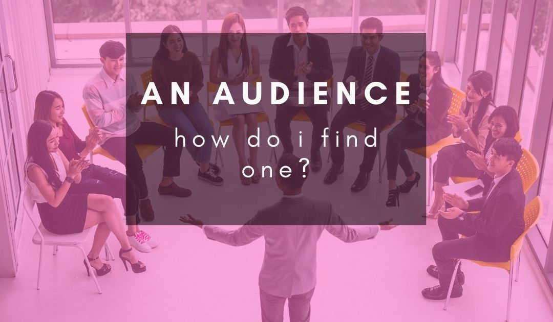 How do I find an audience?