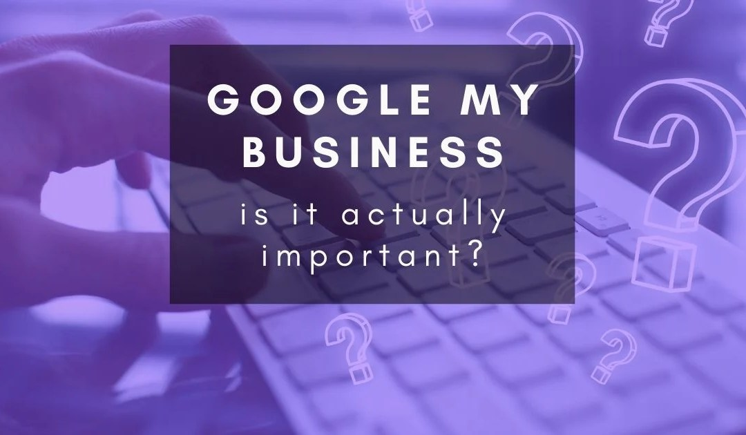 Is my Google My Business profile important?