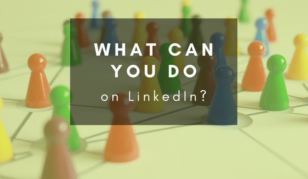 What can you actually do on LinkedIn?
