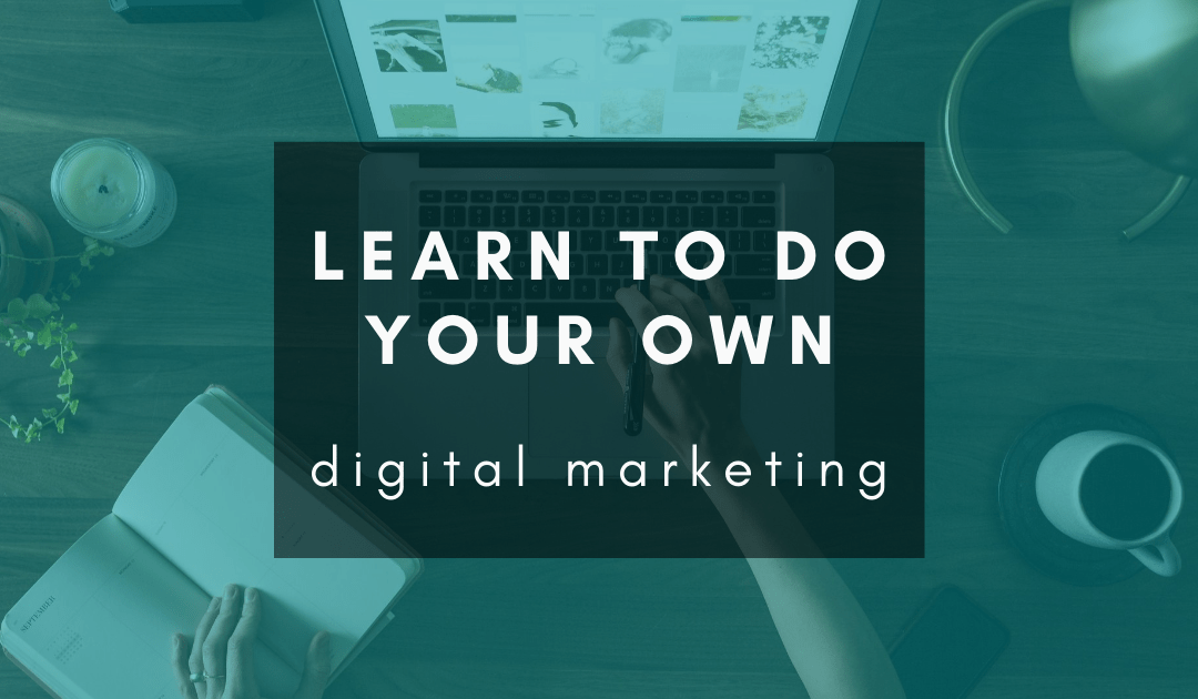 Learn to do your own digital marketing for free