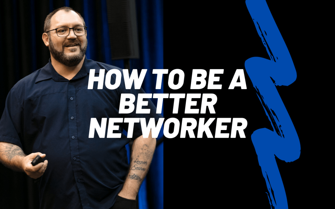 Image of Dante St James with the words, How To Be A Better Networker