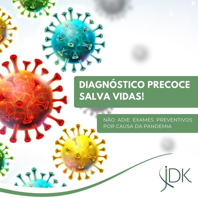 Diagnóstico Precoce Salva Vidas!  Não adie exames preventivos por causa da pandemia.