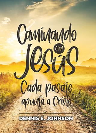 Caminando con Jesús: Cada pasaje apunta a Cristo