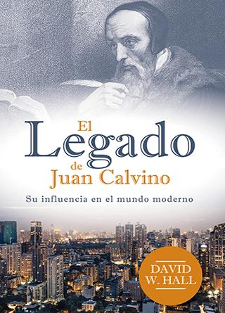 El Legado de Juan Calvino: Su influencia en el mundo moderno