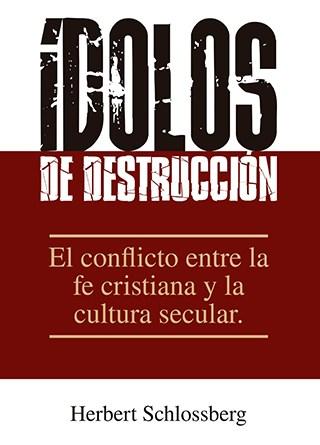 Ídolos de Destrucción: El conflicto entre la fe cristiana y la cultura secular