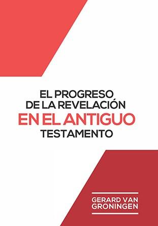 El Progreso de la Revelación en el Antiguo Testamento