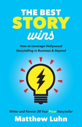Book cover for The Best Story Wins: How to Leverage Hollywood Storytelling in Business and Beyond